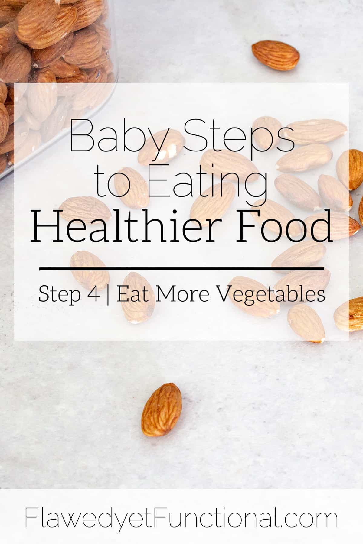Baby Steps to Eating Healthier Food | Eat More Vegetables