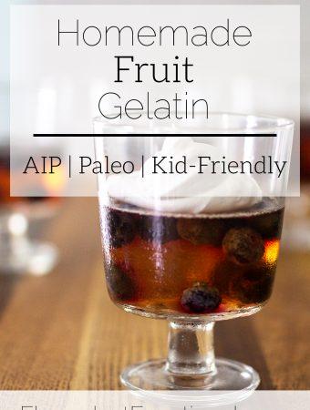 Homemade Fruit Gelatin | AIP, Paleo, and Kid-Friendly