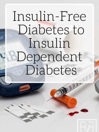 Insulin Free Diabetes to Insulin Dependent Diabetes