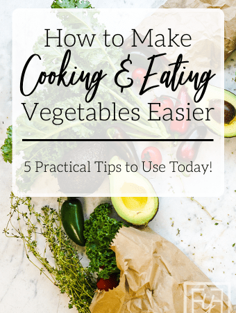 Make Cooking and Eating Vegetables Easier